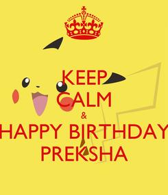 Poster: KEEP CALM & HAPPY BIRTHDAY PREKSHA