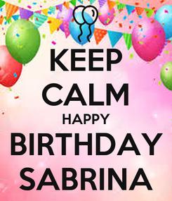 Poster: KEEP CALM HAPPY BIRTHDAY SABRINA