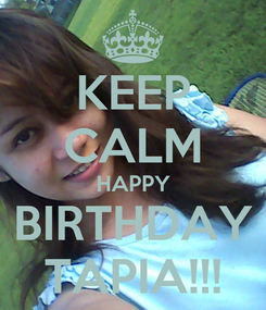 Poster: KEEP CALM HAPPY BIRTHDAY TAPIA!!!