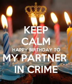 Poster: KEEP CALM HAPPY BIRTHDAY TO MY PARTNER  IN CRIME