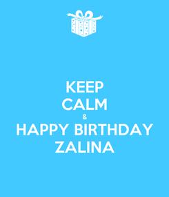 Poster: KEEP CALM & HAPPY BIRTHDAY ZALINA