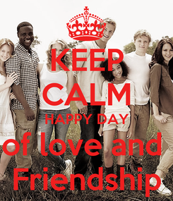 Poster: KEEP CALM HAPPY DAY of love and  Friendship