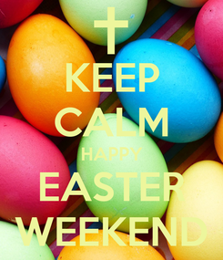 Poster: KEEP CALM HAPPY EASTER WEEKEND