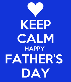 Poster: KEEP CALM HAPPY  FATHER'S  DAY