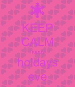 Poster: KEEP CALM happy holdays eve