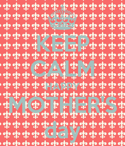 Poster: KEEP CALM HAPPY MOTHER'S day