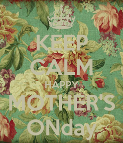 Poster: KEEP CALM HAPPY MOTHER'S ONday