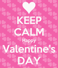 Poster: KEEP CALM Happy Valentine's DAY