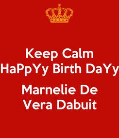Poster: Keep Calm HaPpYy Birth DaYy  Marnelie De Vera Dabuit
