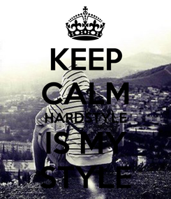 Poster: KEEP CALM HARDSTYLE IS MY STYLE