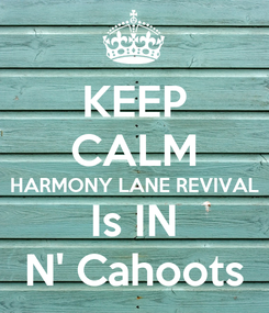 Poster: KEEP CALM HARMONY LANE REVIVAL Is IN N' Cahoots
