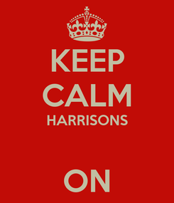 Poster: KEEP CALM HARRISONS  ON