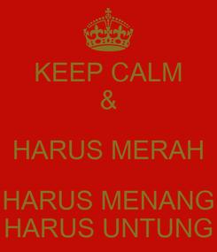 Poster: KEEP CALM & HARUS MERAH HARUS MENANG HARUS UNTUNG