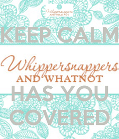 Poster: KEEP CALM   HAS YOU COVERED