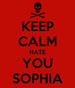 Poster: KEEP CALM HATE YOU SOPHIA