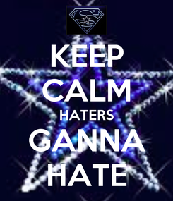 Poster: KEEP CALM HATERS GANNA HATE
