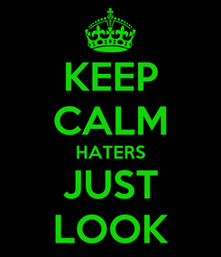 Poster: KEEP CALM HATERS JUST LOOK