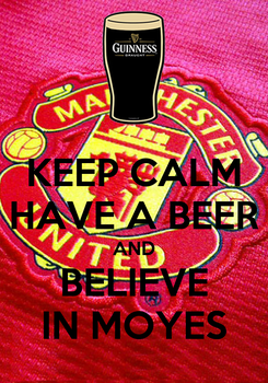 Poster: KEEP CALM HAVE A BEER AND BELIEVE IN MOYES