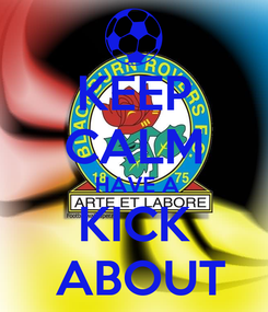 Poster: KEEP CALM  HAVE A KICK  ABOUT