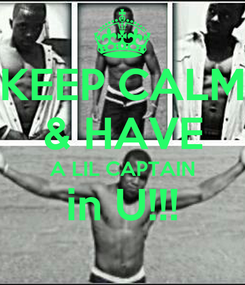Poster: KEEP CALM & HAVE A LIL CAPTAIN in U!!!
