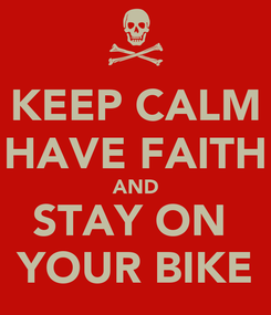 Poster: KEEP CALM HAVE FAITH AND STAY ON  YOUR BIKE