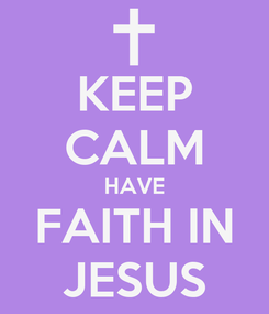 Poster: KEEP CALM HAVE FAITH IN JESUS