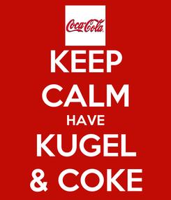 Poster: KEEP CALM HAVE KUGEL & COKE