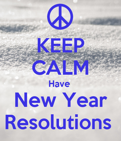Poster: KEEP CALM Have  New Year Resolutions
