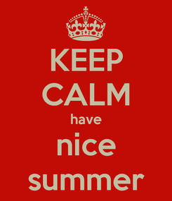 Poster: KEEP CALM have nice summer