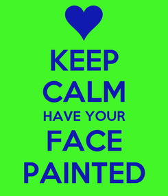 Poster: KEEP CALM HAVE YOUR FACE PAINTED