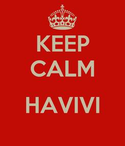Poster: KEEP CALM  HAVIVI