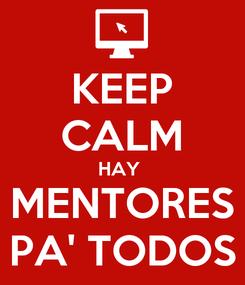 Poster: KEEP CALM HAY  MENTORES PA' TODOS