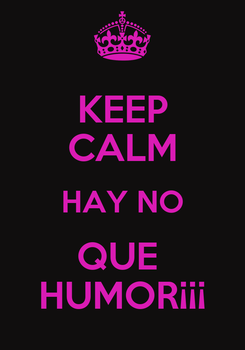 Poster: KEEP CALM HAY NO QUE  HUMOR¡¡¡