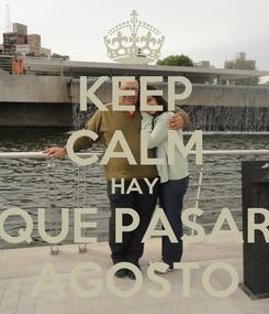 Poster: KEEP CALM HAY QUE PASAR AGOSTO