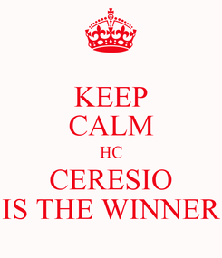 Poster: KEEP CALM HC CERESIO IS THE WINNER