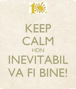 Poster: KEEP CALM HDN INEVITABIL VA FI BINE!