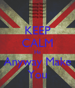 Poster: KEEP CALM He Anyway Make You