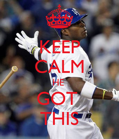 Poster: KEEP CALM HE  GOT  THIS