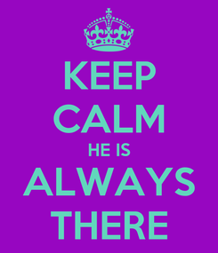 Poster: KEEP CALM HE IS ALWAYS THERE