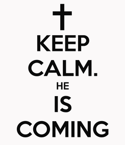 Poster: KEEP CALM. HE IS COMING