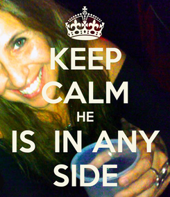 Poster: KEEP CALM HE IS  IN ANY SIDE
