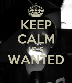 Poster: KEEP CALM HE IS WANTED