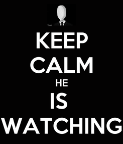 Poster: KEEP CALM HE IS  WATCHING