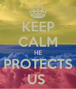 Poster: KEEP CALM HE PROTECTS US
