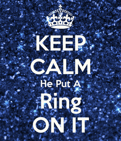 Poster: KEEP CALM He Put A Ring ON IT