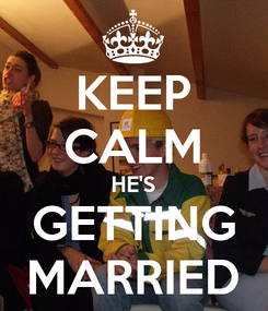 Poster: KEEP CALM HE'S GETTING MARRIED