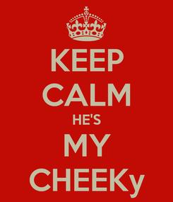 Poster: KEEP CALM HE'S MY CHEEKy