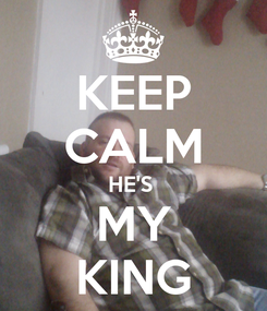 Poster: KEEP CALM HE'S  MY KING