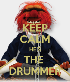 Poster: KEEP CALM HE'S THE  DRUMMER