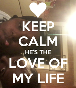 Poster: KEEP CALM HE'S THE LOVE OF MY LIFE